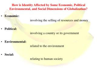 Economic:  				involving the selling of resources and money Political: