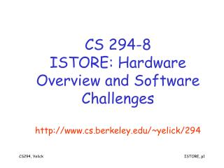 CS 294-8 ISTORE: Hardware Overview and Software Challenges cs.berkeley/~yelick/294