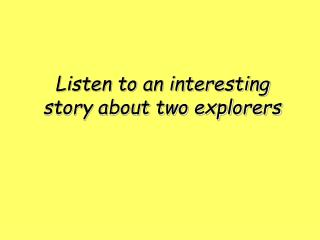 Listen to an interesting story about two explorers