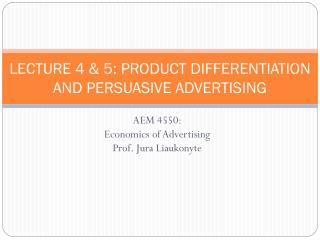 LECTURE 4 & 5: PRODUCT DIFFERENTIATION AND PERSUASIVE ADVERTISING