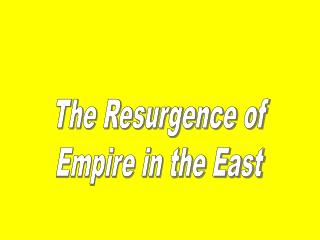 The Resurgence of Empire in the East
