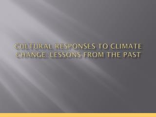 Cultural Responses to Climate Change: Lessons from the  Past