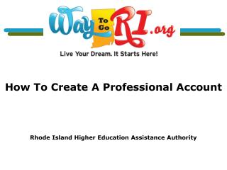 How To Create A Professional Account Rhode Island Higher Education Assistance Authority
