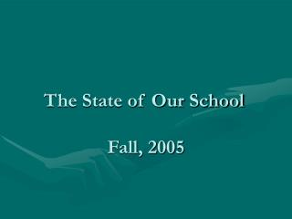 The State of Our School	 Fall, 2005