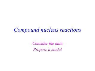 Compound nucleus reactions