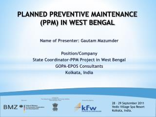 Name of Presenter: Gautam Mazumder Position/Company State Coordinator-PPM Project in West Bengal