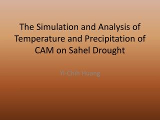 The Simulation and Analysis of Temperature and Precipitation of CAM on Sahel Drought