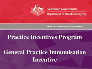 Practice Incentives Program General Practice Immunisation Incentive