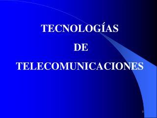 TECNOLOGÍAS  DE  TELECOMUNICACIONES