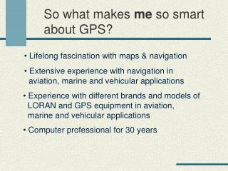 So what makes  me  so smart about GPS?