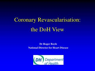 Coronary Revascularisation:  the DoH View