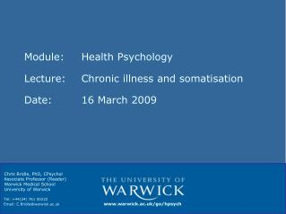 Module: 	Health Psychology Lecture:	Chronic illness and somatisation Date:		16 March 2009