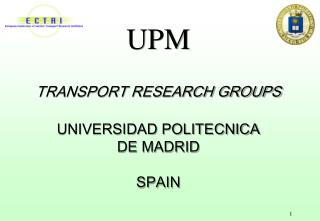 UPM TRANSPORT RESEARCH GROUPS UNIVERSIDAD POLITECNICA DE MADRID SPAIN