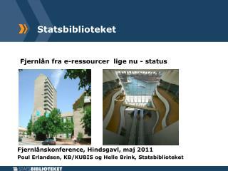 Fjernlån  fra e-ressourcer  lige nu - status Fjernlånskonference , Hindsgavl, maj 2011 Poul Erlandsen, KB/KUBIS og Helle