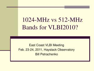 1024-MHz vs 512-MHz Bands for VLBI2010?