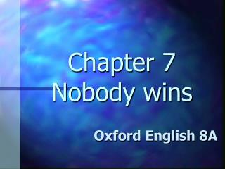 Chapter 7 Nobody wins