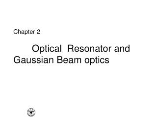 Chapter 2    Optical  Resonator and Gaussian Beam optics