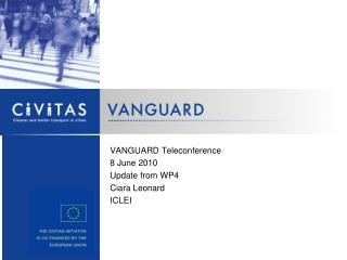VANGUARD Teleconference 8 June 2010 Update from WP4 Ciara Leonard ICLEI