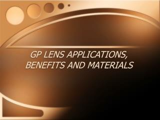 GP LENS APPLICATIONS, BENEFITS AND MATERIALS