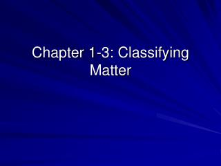Chapter 1-3: Classifying Matter