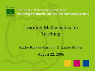Learning Mathematics for Teaching Kathy Kubota-Zarivnij & Laurie Moher August 22, 2006