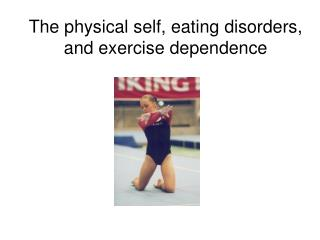 The physical self, eating disorders, and exercise dependence
