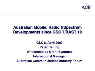 Australian Mobile, Radio &Spectrum  Developments since GSC 7/RAST 10