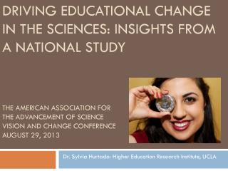 Dr. Sylvia  Hurtado : Higher Education Research Institute, UCLA