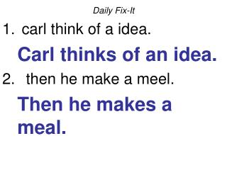 Daily Fix-It  carl think of a idea. 	Carl thinks of an idea.   then he make a meel.