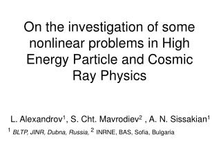On the investigation of some nonlinear problems in  High Energy Particle  and Cosmic Ray Physics