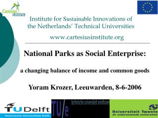 National Parks as Social Enterprise:  a changing balance of income and common goods  Yoram Krozer, Leeuwarden, 8-6-2006