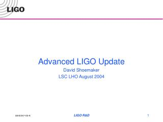 Advanced LIGO Update David Shoemaker LSC LHO August 2004