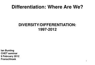 Differentiation: Where Are We? DIVERSITY/DIFFERENTIATION:  1997-2012 Ian Bunting   CHET seminar