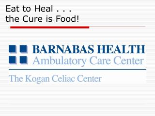Eat to Heal . . .  the Cure is Food!