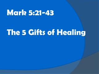 Mark 5:21-43 The 5 Gifts of Healing