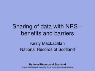 Sharing of data with NRS – benefits and barriers