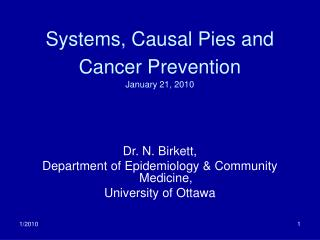 Systems, Causal Pies and Cancer Prevention January 21, 2010