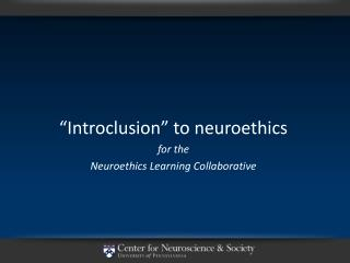 """""""Introclusion"""" to neuroethics for the Neuroethics Learning Collaborative"""