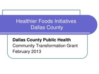 Healthier Foods Initiatives  Dallas County
