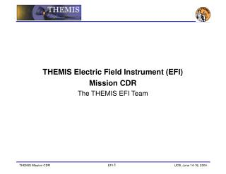 THEMIS Electric Field Instrument (EFI) Mission CDR The THEMIS EFI Team