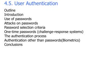 4.5. User Authentication Outline Introduction Use of passwords Attacks on passwords