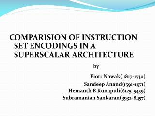 COMPARISION OF INSTRUCTION SET ENCODINGS IN A SUPERSCALAR ARCHITECTURE by