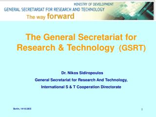 The General Secretariat for Research & Technology   (GSRT) 			Dr. Nikos Sidiropoulos