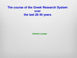 The course of the Greek Research System  over  the last  25 40  years