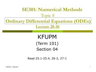 SE301: Numerical Methods Topic 8 Ordinary Differential Equations (ODEs) Lecture 28-36