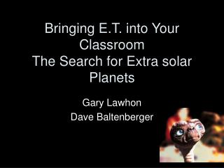 Bringing E.T. into Your Classroom The Search for Extra solar Planets