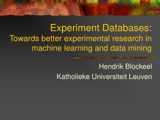 Experiment Databases: Towards better experimental research in machine learning and data mining