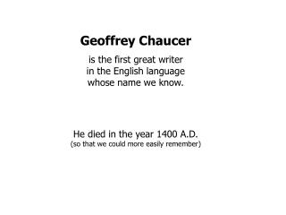 Geoffrey Chaucer is the first great writer  in the English language whose name we know.