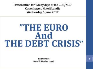 """THE EURO And THE DEBT CRISIS "" Economist Henrik Herløv Lund"