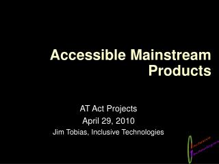 Accessible Mainstream Products